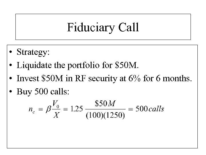 Fiduciary Call • • Strategy: Liquidate the portfolio for $50 M. Invest $50 M