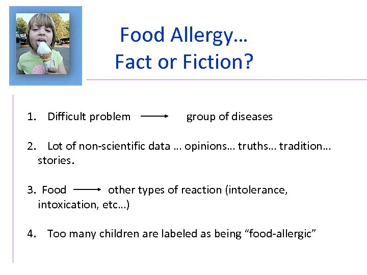 Food Allergy… Fact or Fiction? 1. Difficult problem group of diseases 2. Lot of