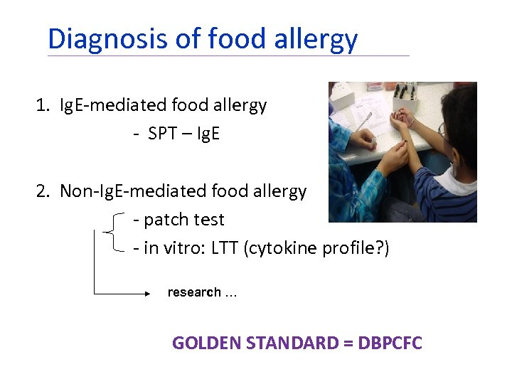 Diagnosis of food allergy 1. Ig. E-mediated food allergy - SPT – Ig. E
