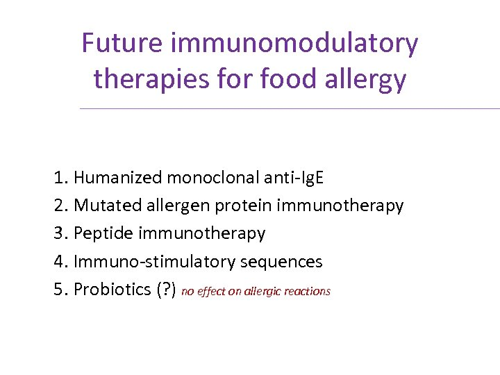Future immunomodulatory therapies for food allergy 1. Humanized monoclonal anti-Ig. E 2. Mutated allergen