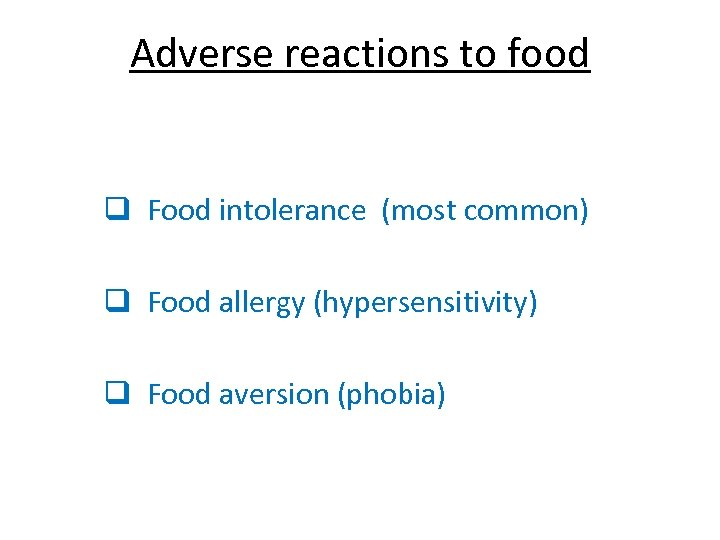 Adverse reactions to food q Food intolerance (most common) q Food allergy (hypersensitivity) q