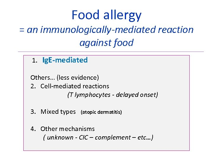 Food allergy = an immunologically-mediated reaction against food 1. Ig. E-mediated Others… (less evidence)
