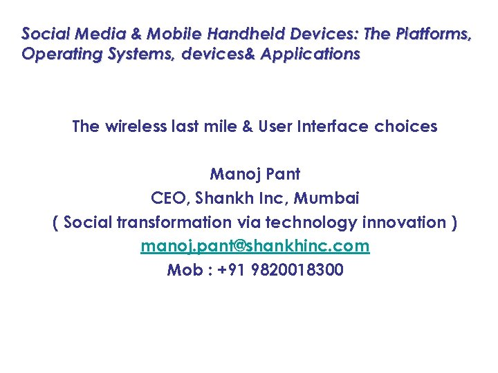 Social Media & Mobile Handheld Devices: The Platforms, Operating Systems, devices& Applications The wireless