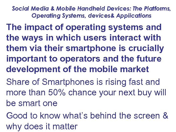 Social Media & Mobile Handheld Devices: The Platforms, Operating Systems, devices& Applications The impact