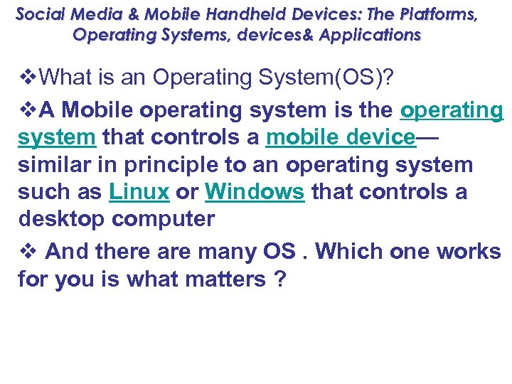 Social Media & Mobile Handheld Devices: The Platforms, Operating Systems, devices& Applications v. What