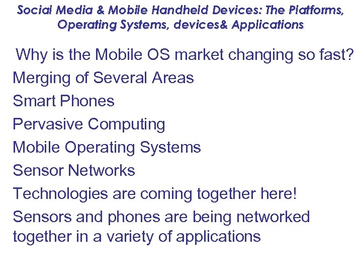 Social Media & Mobile Handheld Devices: The Platforms, Operating Systems, devices& Applications Why is