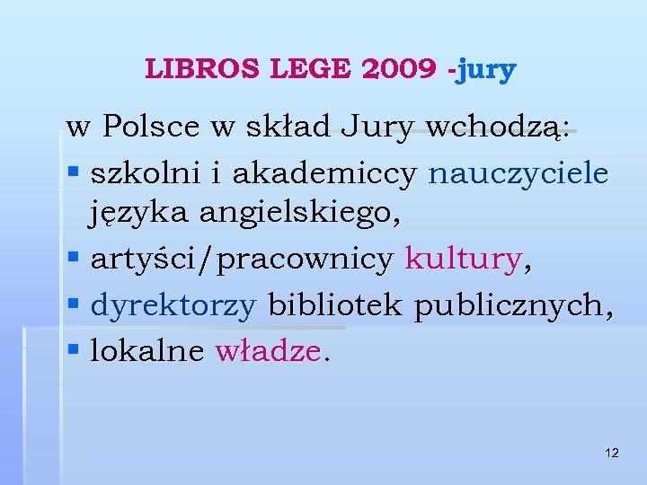 LIBROS LEGE 2009 -jury w Polsce w skład Jury wchodzą: § szkolni i akademiccy