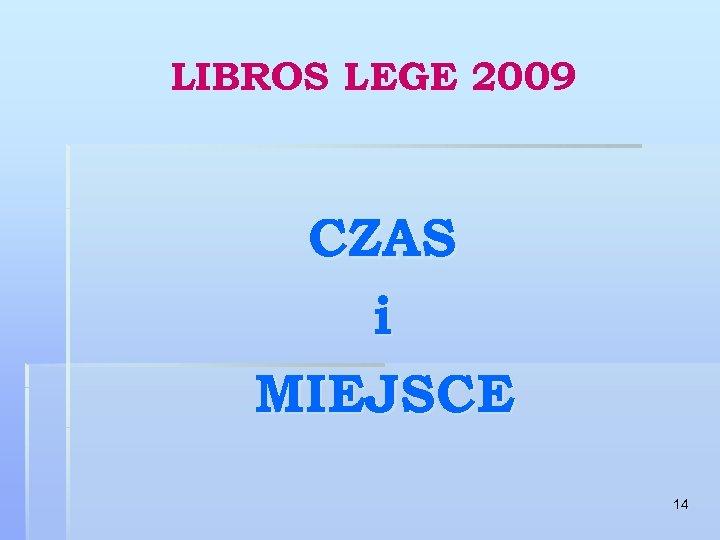 LIBROS LEGE 2009 CZAS i MIEJSCE 14