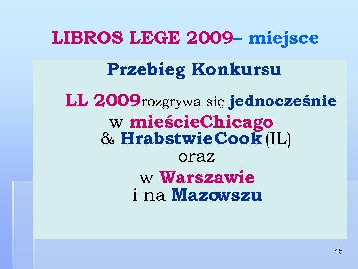LIBROS LEGE 2009– miejsce Przebieg Konkursu LL 2009 rozgrywa się jednocześnie w mieście. Chicago