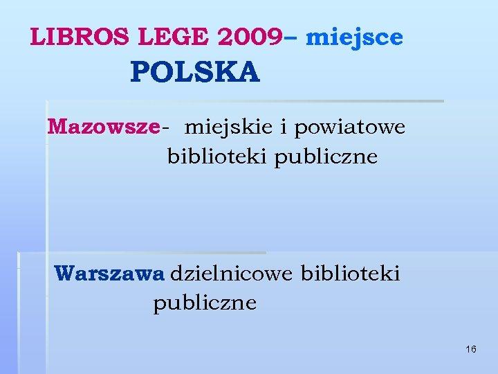 LIBROS LEGE 2009 – miejsce POLSKA Mazowsze- miejskie i powiatowe biblioteki publiczne Warszawa dzielnicowe