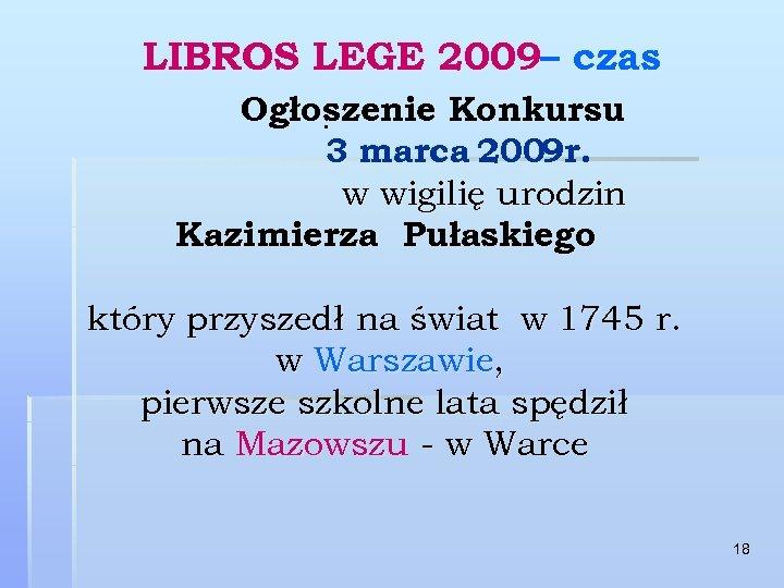 LIBROS LEGE 2009– czas Ogłoszenie Konkursu. 3 marca 2009 r. w wigilię urodzin Kazimierza