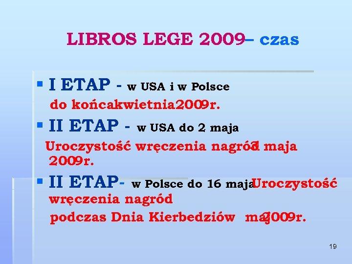 LIBROS LEGE 2009– czas § I ETAP - w USA i w Polsce do
