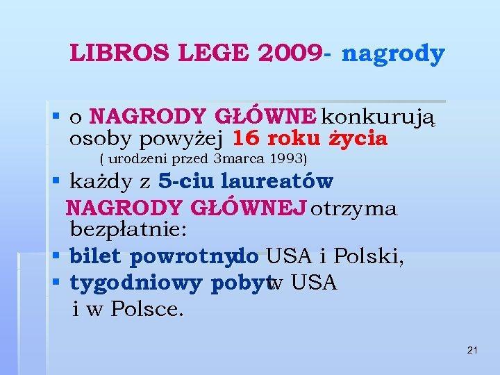 LIBROS LEGE 2009 - nagrody § o NAGRODY GŁÓWNE konkurują osoby powyżej 16 roku