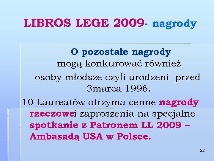 LIBROS LEGE 2009 - nagrody O pozostałe nagrody mogą konkurować również osoby młodsze czyli