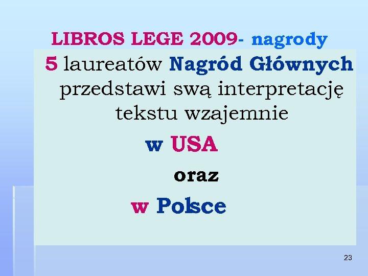 LIBROS LEGE 2009 - nagrody 5 laureatów Nagród Głównych przedstawi swą interpretację tekstu wzajemnie