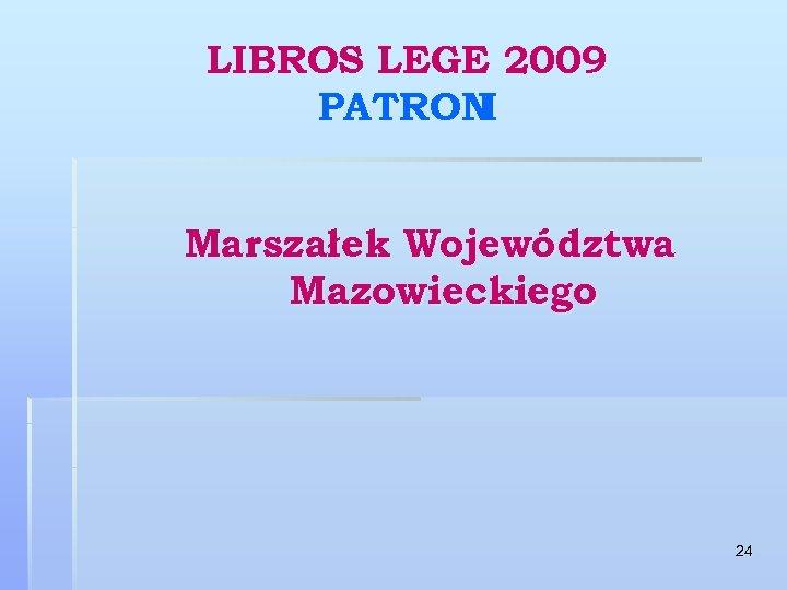LIBROS LEGE 2009 PATRON I Marszałek Województwa Mazowieckiego 24