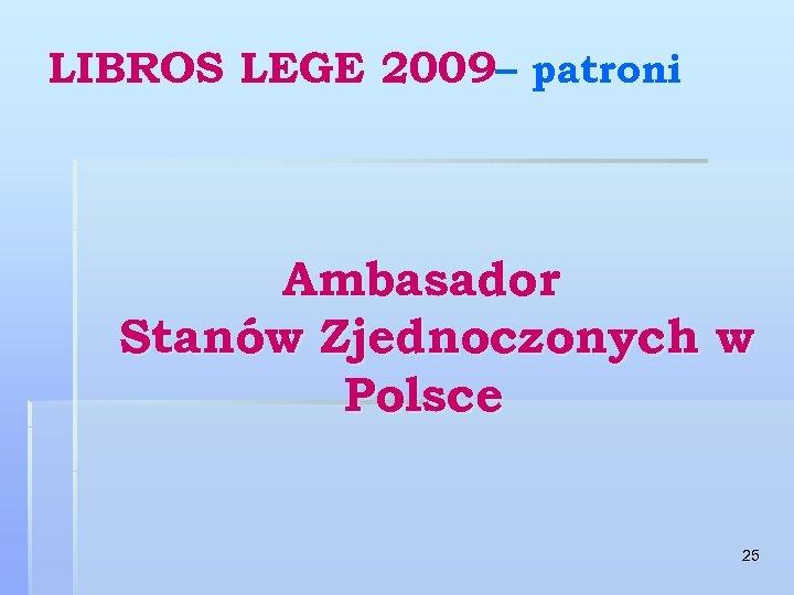 LIBROS LEGE 2009– patroni Ambasador Stanów Zjednoczonych w Polsce 25
