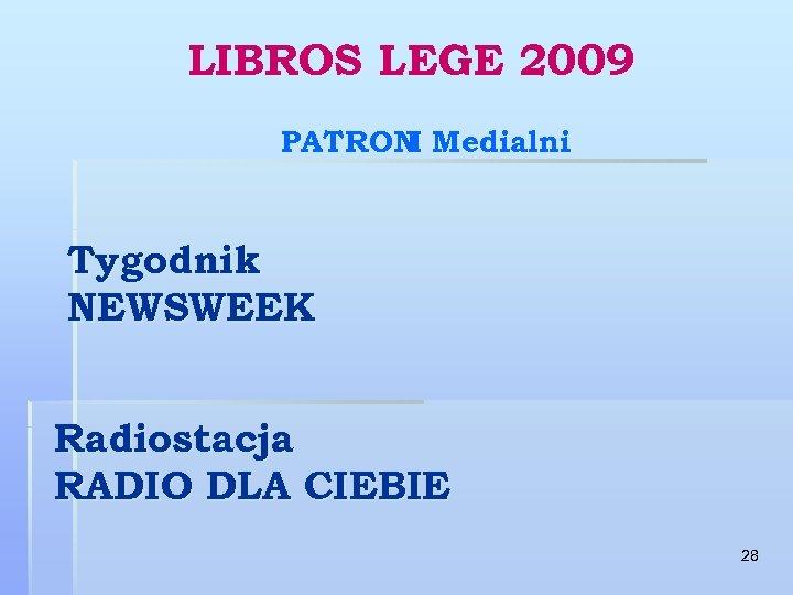 LIBROS LEGE 2009 PATRON Medialni I Tygodnik NEWSWEEK Radiostacja RADIO DLA CIEBIE 28
