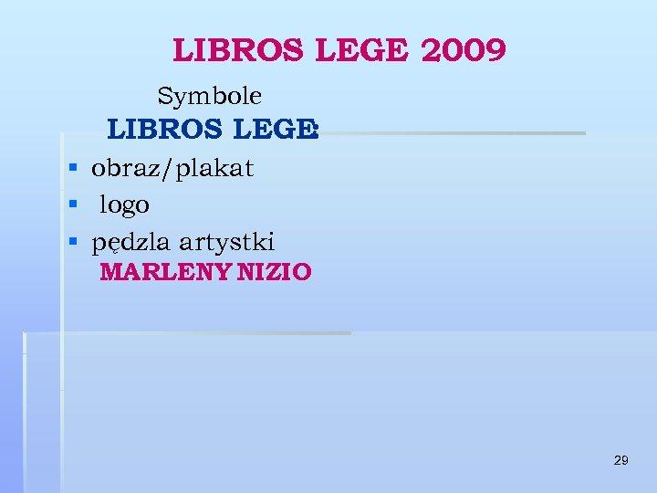LIBROS LEGE 2009 Symbole LIBROS LEGE: § obraz/plakat § logo § pędzla artystki MARLENY