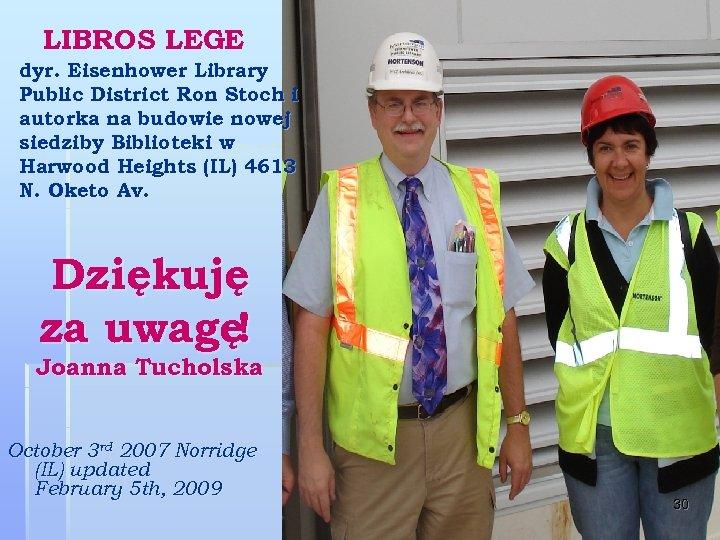 LIBROS LEGE dyr. Eisenhower Library Public District Ron Stoch i autorka na budowie nowej