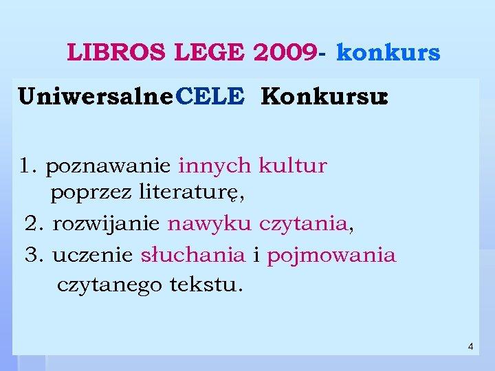 LIBROS LEGE 2009 - konkurs Uniwersalne CELE Konkursu: 1. poznawanie innych kultur poprzez literaturę,