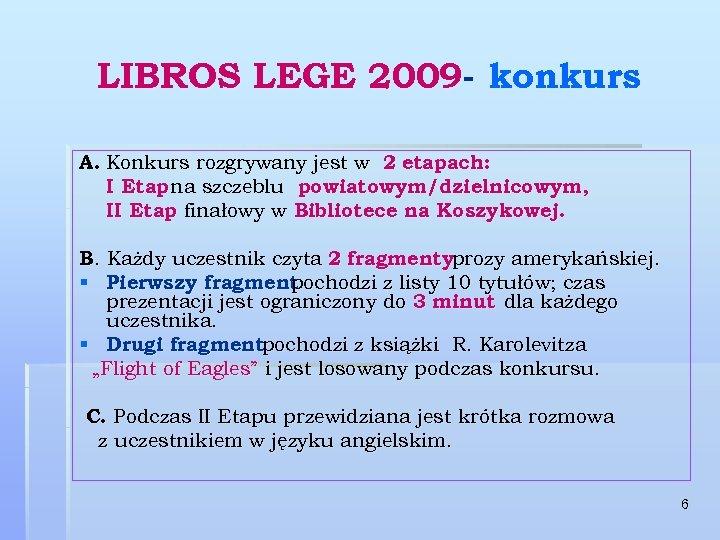 LIBROS LEGE 2009 - konkurs A. Konkurs rozgrywany jest w 2 etapach: I Etap
