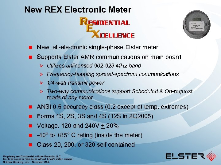 New REX Electronic Meter n New, all-electronic single-phase Elster meter n Supports Elster AMR