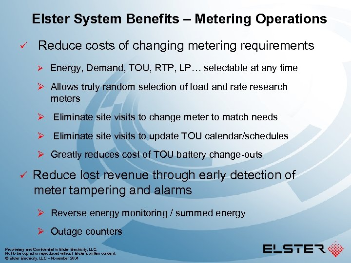 Elster System Benefits – Metering Operations ü Reduce costs of changing metering requirements Ø