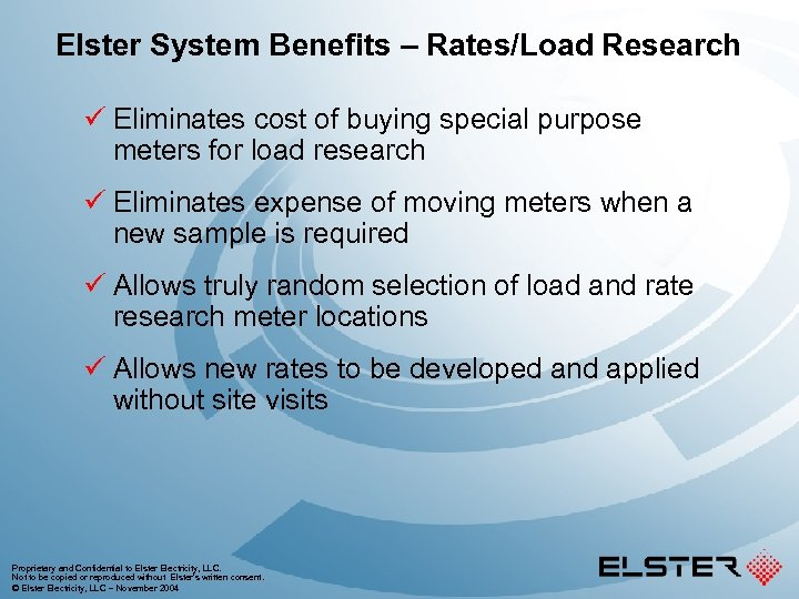 Elster System Benefits – Rates/Load Research ü Eliminates cost of buying special purpose meters