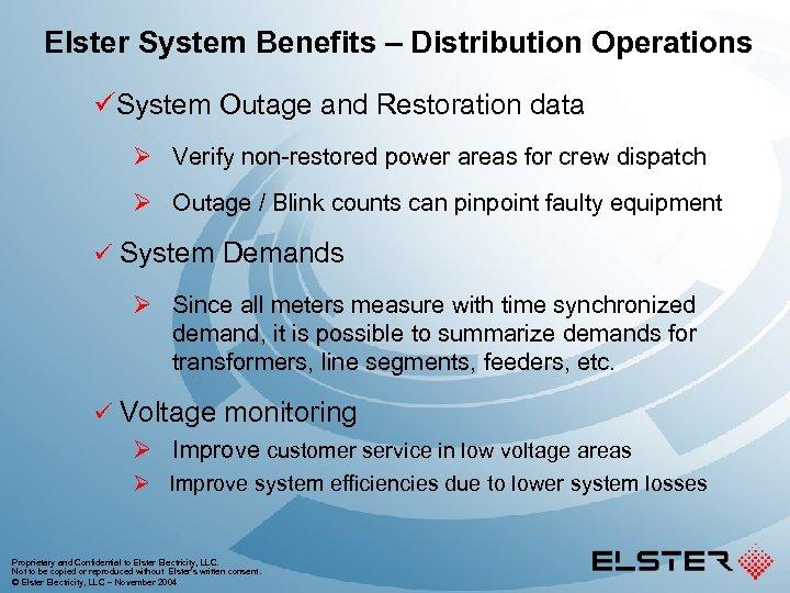 Elster System Benefits – Distribution Operations üSystem Outage and Restoration data Ø Verify non-restored