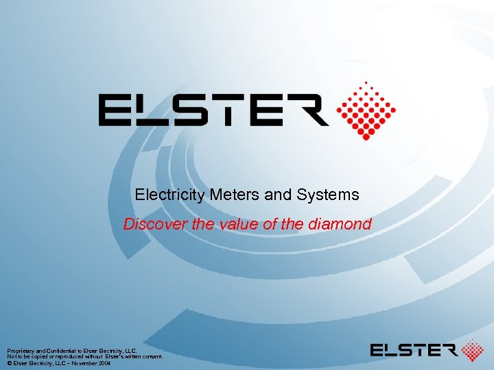 Electricity Meters and Systems Discover the value of the diamond Proprietary and Confidential to