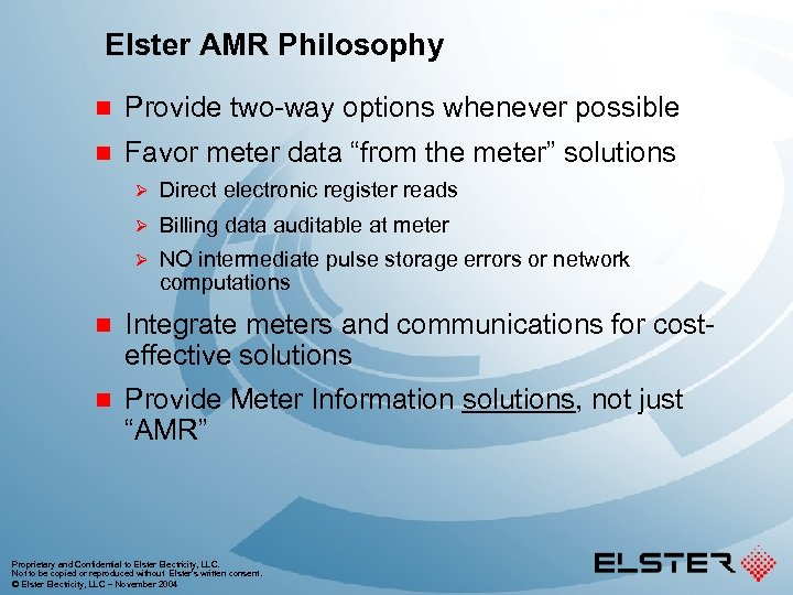 """Elster AMR Philosophy n Provide two-way options whenever possible n Favor meter data """"from"""