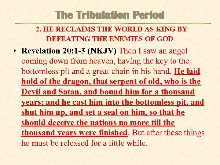 The Tribulation Period 2. HE RECLAIMS THE WORLD AS KING BY DEFEATING THE ENEMIES