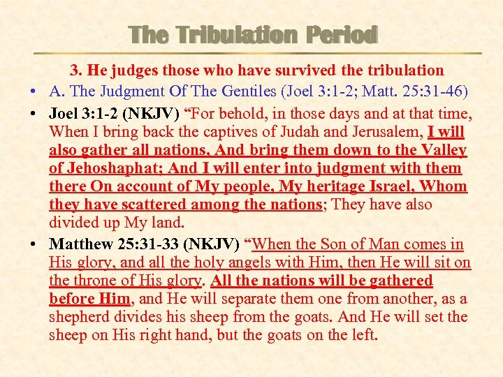 The Tribulation Period 3. He judges those who have survived the tribulation • A.