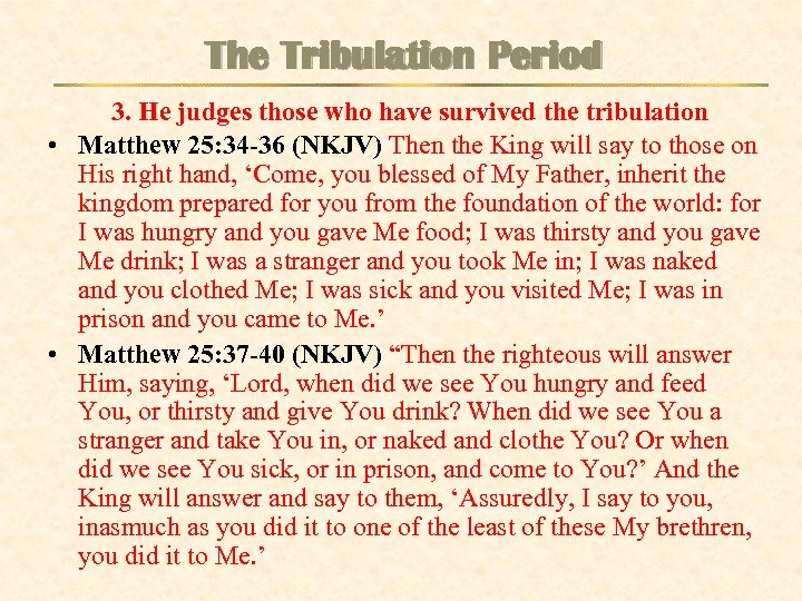 The Tribulation Period 3. He judges those who have survived the tribulation • Matthew