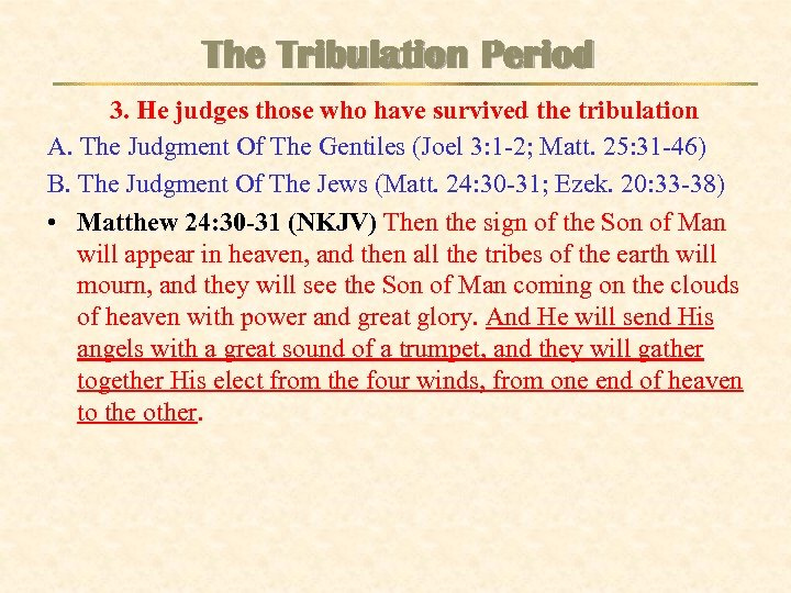 The Tribulation Period 3. He judges those who have survived the tribulation A. The