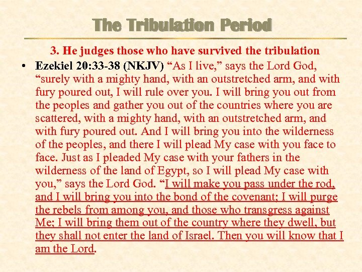 The Tribulation Period 3. He judges those who have survived the tribulation • Ezekiel