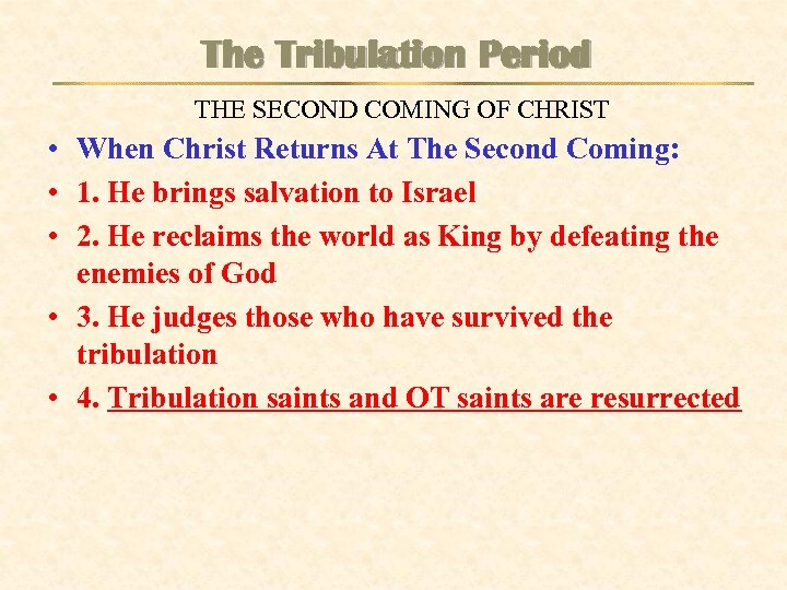 The Tribulation Period THE SECOND COMING OF CHRIST • When Christ Returns At The