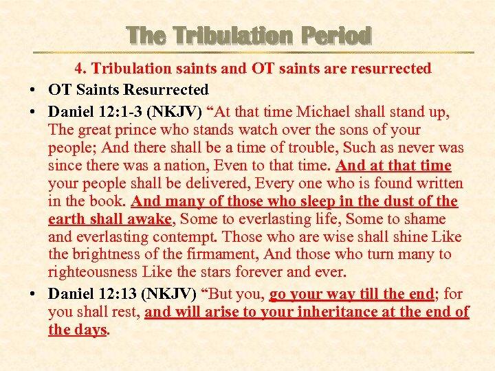 The Tribulation Period 4. Tribulation saints and OT saints are resurrected • OT Saints