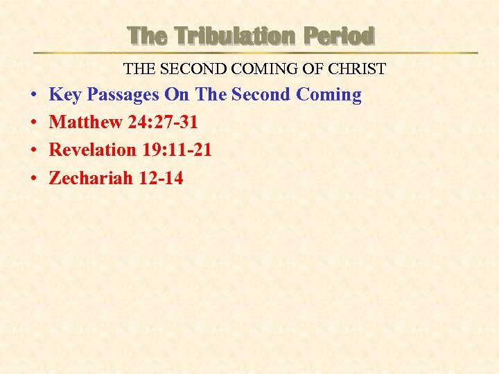 The Tribulation Period THE SECOND COMING OF CHRIST • • Key Passages On The
