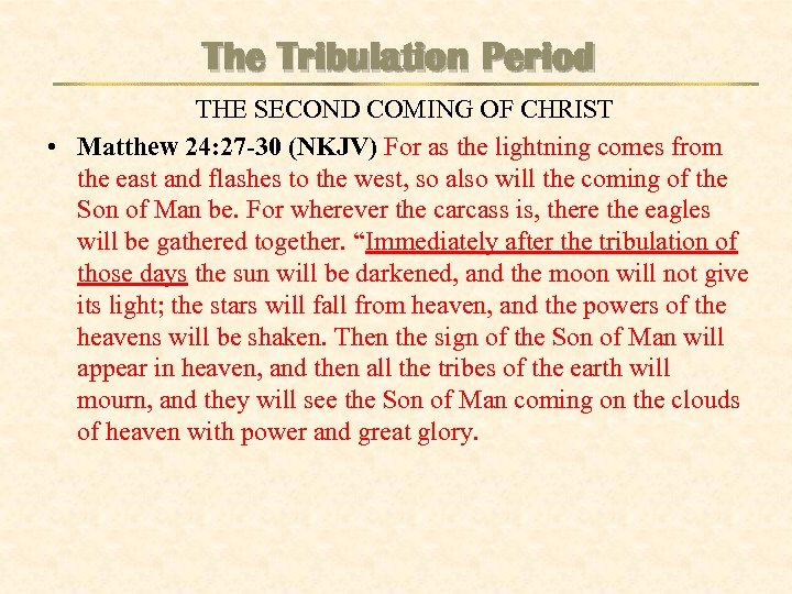 The Tribulation Period THE SECOND COMING OF CHRIST • Matthew 24: 27 -30 (NKJV)