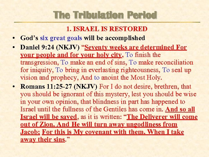 The Tribulation Period 1. ISRAEL IS RESTORED • God's six great goals will be