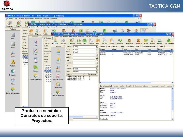 TACTICA CRM TACTICA Productos vendidos. Contratos de soporte. Proyectos.
