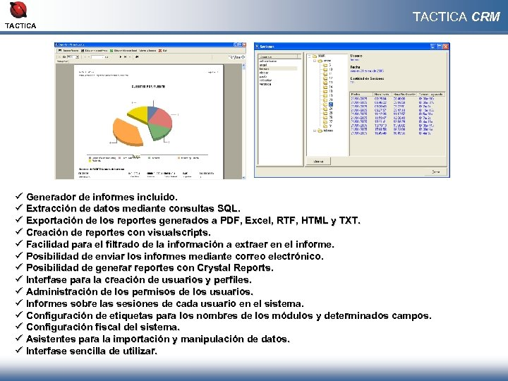 TACTICA CRM ü Generador de informes incluido. ü Extracción de datos mediante consultas SQL.