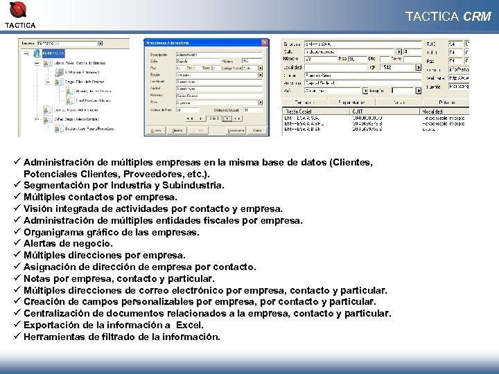 TACTICA ü Administración de múltiples empresas en la misma base de datos (Clientes, Potenciales