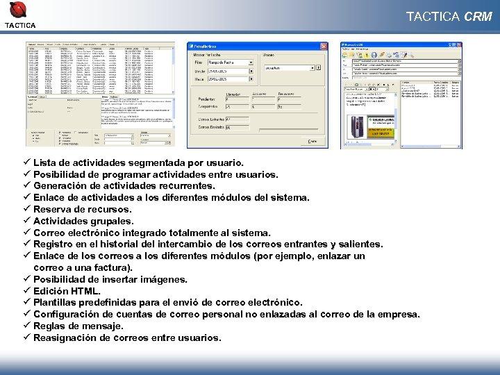 TACTICA CRM ü Lista de actividades segmentada por usuario. ü Posibilidad de programar actividades