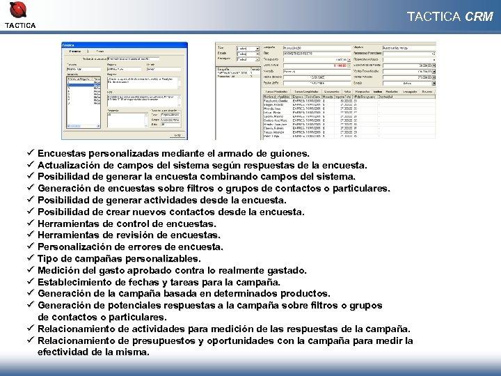 TACTICA CRM ü Encuestas personalizadas mediante el armado de guiones. ü Actualización de campos