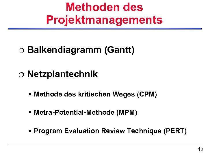 Methoden des Projektmanagements ¦ Balkendiagramm (Gantt) ¦ Netzplantechnik § Methode des kritischen Weges (CPM)