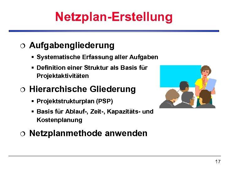 Netzplan-Erstellung ¦ Aufgabengliederung § Systematische Erfassung aller Aufgaben § Definition einer Struktur als Basis