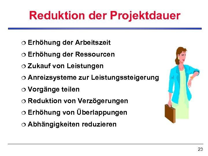 Reduktion der Projektdauer ¦ Erhöhung der Arbeitszeit ¦ Erhöhung der Ressourcen ¦ Zukauf von